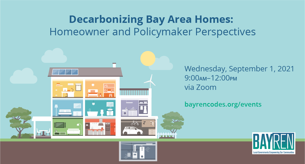 BayREN Regional Forum: Decarbonizing Bay Area Homes: Homeowner and Policymaker Perspectives, September 1, 2021